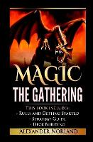 Magic the Gathering Rules and Getting Started, Strategy Guide, Deck Building for Beginners (Mtg, Deck Building, Strategy) by Alexander Norland