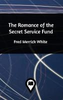 The Romance of the Secret Service Fund by Fred Merrick White
