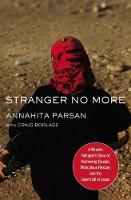 Stranger No More A Muslim Refugee's Story of Harrowing Escape, Miraculous Rescue, and the Quiet Call of Jesus by Annahita Parsan