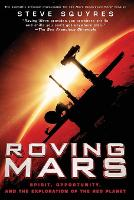 Roving Mars Spirit, Opportunity, and the Exploration of the Red Planet by Steve Squyres