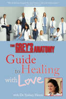 The Grey's Anatomy Guide To Healing With Love by Sydney Heron