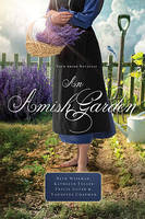 An Amish Garden Four Amish Novellas by Beth Wiseman, Kathleen Fuller, Tricia Goyer, Vannetta Chapman