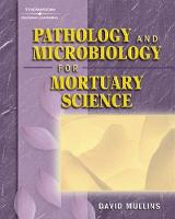 Pathology and Microbiology for Mortuary Science by David (East Mississippi Community College) Mullins