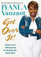 Get Over It! Prayers and Affirmations for Healing the Hard Stuff by Iyanla Vanzant