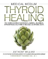 Medical Medium Thyroid Healing The Truth behind Hashimoto's, Graves', Insomnia, Hypothyroidism, Thyroid Nodules & Epstein-Barr by Anthony William