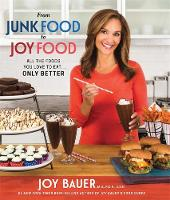 From Junk Food to Joy Food All the Foods You Love to Eat...Only Better by Joy Bauer