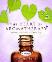 The Heart of Aromatherapy An Easy-to-Use Guide for Essential Oils by Andrea Butje