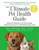 The Ultimate Pet Health Guide Breakthrough Nutrition and Integrative Care for Dogs and Cats by Gary Richter
