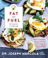 The Fat for Fuel Ketogenic Cookbook Recipes and Ketogenic Keys to Health from a World-Class Doctor and an Internationally Renowned Chef by Joseph Mercola, Pete Evans