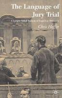 The Language of Jury Trial A Corpus-Aided Analysis of Legal-Lay Discourse by Chris Heffer
