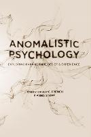 Anomalistic Psychology Exploring Paranormal Belief and Experience by Christopher C. French, Anna Stone