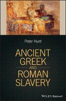 Ancient Greek and Roman Slavery by P. Hunt