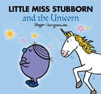 Little Miss Stubborn and the Unicorn by Adam Hargreaves, Roger Hargreaves