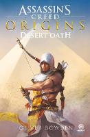 Desert Oath The Official Prequel to Assassin's Creed Origins by Oliver Bowden