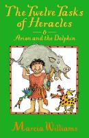 The Twelve Tasks of Heracles and Arion and the Dolphins by Marcia Williams
