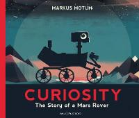 Curiosity The Story of a Mars Rover by Markus Motum