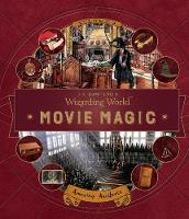 J. K. Rowling's Wizarding World: Movie Magic Volume Three: Amazing Artifacts by Bonnie Burton