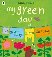 My Green Day 10 Green Things I Can Do Today by Melanie Walsh