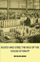 Blood And Steel - The Rise Of The House Of Krupp by Bernhard Menne