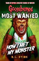 Goosebumps: Most Wanted: How I Met My Monster by R. L. Stine