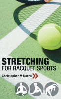 Stretching for Racquet Sports Chris Norris's Three-phase Programme by Christopher M. Norris