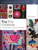 Rag Rug Creations An Exploration of Colour and Surface by Lynne Stein