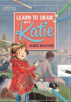 Katie: Learn to Draw with Katie A National Gallery Book by James Mayhew, Colin Chester, Jane Evans