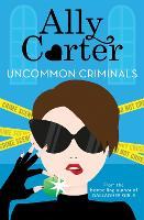 Heist Society: Uncommon Criminals Book 2 by Ally Carter