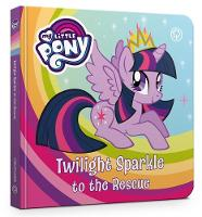 My Little Pony: Twilight Sparkle to the Rescue Board Book by My Little Pony
