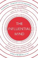 The Influential Mind What the Brain Reveals About Our Power to Change Others by Tali Sharot