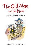 The Old Man and the Knee How to be a Golden Oldie by Christopher Matthew