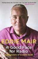 A Good Face for Radio Confessions of a Radio Head by Eddie Mair