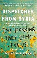 The Morning They Came for Us Dispatches from Syria by Janine Di Giovanni