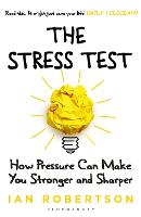 The Stress Test How Pressure Can Make You Stronger and Sharper by Ian Robertson