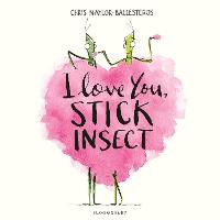I Love You, Stick Insect by Chris Naylor-Ballesteros