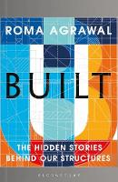 Built The Hidden Stories Behind our Structures by Roma Agrawal