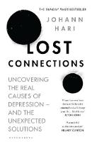 Lost Connections Uncovering the Real Causes of Depression - and the Unexpected Solutions by Johann Hari