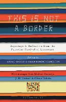This Is Not a Border Reportage & Reflection from the Palestine Festival of Literature by J. M. Coetzee, William Sutcliffe, Michael Ondaatje, Teju Cole