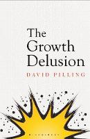 The Growth Delusion The Wealth and Well-Being of Nations by David Pilling