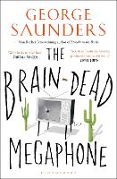 The Brain-Dead Megaphone by George Saunders