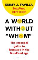 A World Without Whom The Essential Guide to Language in the BuzzFeed Age by Emmy J. Favilla