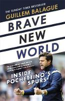 Brave New World Inside Pochettino's Spurs by Guillem Balague