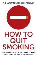 How To Quit Smoking The Ultimate SmokeFree Formula by Professor Robert West
