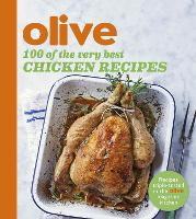 Olive: 100 of the Very Best Chicken Recipes by Olive Magazine