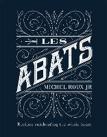Les Abats Recipes celebrating the whole beast by Michel, Jr. Roux