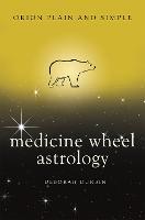 Medicine Wheel Astrology, Orion Plain and Simple by Deborah Durbin