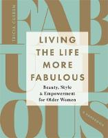 Living the Life More Fabulous Beauty, Style and Empowerment for Older Women by Tricia Cusden
