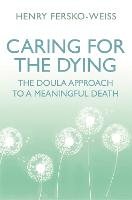 Caring for the Dying The Doula Approach to a Meaningful Death by Henry Fersko-Weiss