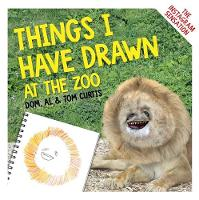 Things I Have Drawn At the Zoo by Tom Curtis