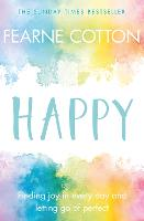 Happy Finding joy in every day and letting go of perfect by Fearne Cotton